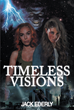 "Jack Ederly's New Book ""Timeless Visions"" is an Energetic Science-Fiction Thriller Featuring a Young Time-Telling Prophetess and Vessel for a Mysterious Purpose"