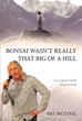 "Pat McCool's Newly Released ""Bonsai Wasn't Really That Big of a Hill: One Man's Walk toward God"" is a Tender, Entertaining Memoir of a Comedian's Quest for Meaning"