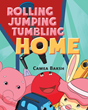 "Camea Baksh's New Book ""Rolling Jumping Tumbling Home"" is a Lovable Tale of a Toy's Journey to Finding the Perfect Home"