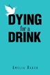 'Dying for a Drink' Illustrates the Chaos and Hurt Caused by An Alcoholic