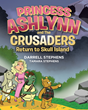 "Authors Darrell and Tamara Stephens's Newly Released ""Princess Ashlynn and the Crusaders: Return to Skull Island"" is a Rollicking Mystery Adventure for Young Readers"