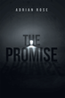 "Adrian Rose's Newly Released ""The Promise"" is a Unique, Engaging Christian Novel About a Woman and Her Friend Sent on a Mission from Heaven"