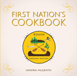 "Sandra McGrath's New Book ""First Nation's Cookbook"" is an Instructive Guide to Creating the Best Dishes of Native American Background"