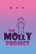 "M. E. D.'s Newly Released ""The Molly Project: Journey With Molly & The Psalms to Healing"" Is a Thoughtful, Faith-based Roadmap From Trauma to Inner Peace"