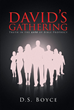 "D. S. Boyce's Newly Released ""David's Gathering"" is a Rich, Startling Inner Journey Through the Eyes of John, Who Finds Himself Thrust in God's Vision of Revelation"