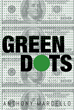"Anthony Marcello's New Book ""Green Dots"" is a Crime Novel About the Investigation of a Father and Children that Are Murdered and a Missing Wife"