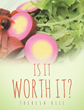 "Author Theresa Hill's Newly released ""Is It Worth It?"" is a Cookbook Offering Healthful Options for Anyone Wishing to Improve Their Diet and, Ultimately, Their Life"
