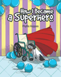 "Author Phyllis Hoppes' New Book ""How I Became A Superhero"" Captures the Special Side of Special Needs Children"