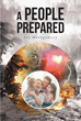 "Joy Montgomery's Newly Released ""A People Prepared"" Is a Purposeful Guide for Christians in Facing Inevitable Destruction in the Material World"