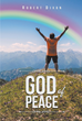 "Author Robert Dixon's Newly Released ""God of Peace"" Is a Biblically Inspired Commentary on the Spiritual State of Modern Society and the Role of Faith in Christian Life"