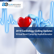 2019 Cardiology Coding Updates – Virtual Boot Camp by AudioEducator