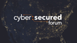 2019 Dates and Location Revealed for Cyber:Secured Forum