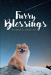 "Richard C. Smith III's Newly Released ""Furry Blessings"" is a Special, Heartwarming Story About a Miraculous Little Dog Whom God Uses to Change People's Lives"