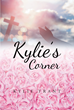 "Author Kylie Trant's Newly Released ""Kylie's Corner"" is a Collection of Inspiring Scripture-based Writings Drawn from Her Column in Her Parish Bulletin"