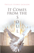 "Phyllis Stowe-Jackson's Newly Released ""It Comes from the Soul"" is a Soul-Stirring Book of Christian Poetry to Uplift and Reconnect with the Spirit"