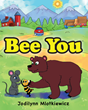 "Jodilynn Mlotkiewicz's Newly Released ""Bee You,"" is an Encouraging Children's Book About a Sad Bee, Who Needs His Friends' Help to See How Important He Truly Is"