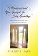 "Robert L. Pace's Newly Released ""I Understand . . . You Forgot to Say Goodbye: Family Memoirs on Living with a Parent Who Had Alzheimer's"" is a Moving Memoir and Guide"
