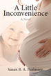 "Susan B. A. Hofmann's Newly Released ""A Little Inconvenience: A Novel"" is a Chilling Book that Explores the Consequences of Abortion"