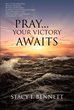 "Stacy I. Bennett's Newly Released ""Pray…Your Victory Awaits"" Is a Beautiful Prayer Journal for Integrating Communion With God Into Everyday Life"