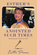 "Author Esther Perara's New Book ""Esther's Anointed Such Times"" is A Spiritual Journey With God"
