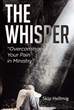 "Skip Hellmig's Newly Released ""The Whisper: Overcoming Your Pain in Ministry"" is an Invaluable Guide for Dealing with Daily Stress as a Church Leader"
