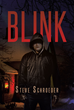 "Steve Schroeder's New Book ""Blink"" is a Suspenseful Novel Involving a Grisly Murder that Puts the Lives of Two People in Great Peril"