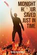 "Merilyn Fennell's New Book ""Midnight Hour Saved Just in Time"" Is a Spiritual Account That Proclaims Salvation and Deliverance from Evil to Believers"