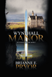 "Brianne E. Pryor's New Book ""Wynthall Manor"" Is a Riveting Period Novel and Suspenseful Tale of Tragedy, Treachery, and the Dark Secrets Held Within Two Noble Families"