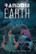 "Dr. David Wycherley's New Book ""Random Earth"" is an Action-Adventure Story Involving Two Strangers with Dueling Personalities who Eventually Become an Intriguing Couple"