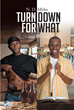 "N. D. Myles's Newly Released ""Turn Down For What: Cause Its Time"" is a Hard-hitting Spiritual Coming-of-age Novel About a Young Wayward Christian"
