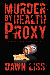 "Author Dawn Liss' New Novel ""Murder by Health Proxy"" Scrutinizes Surreptitious Killings"