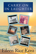 "Eileen Kent's New Book ""Carry on in Laughter"" Is a Heartwarming Collection of Stories About Shared Laughter, and Love Through Generations"