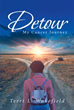 "Terri L. Wakefield's Newly Released ""Detour: My Cancer Journey"" Is a Death-defying Journey Into Deeper Faith"