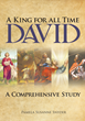 "Pamela Susanne Snyder's Newly Released ""a King for All Time: David; A Comprehensive Study"" Is an Incisive Guide to the Character of a Man After God's Own Heart"