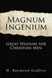 "H. Raymond Godfrey's Newly Released ""Magnum Ingenium"" Is a Conceptual Narrative That Explores the Biblical Notions of Wisdom and Leadership in Religion and Society"