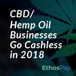 CBD/Hemp Oil Businesses Seeking Merchant Account Solutions Rapidly Growing On EthosPay