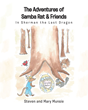 "Steven Munsie and Mary Munsie's New Book ""The Adventures of Samba Rat & Friends: Sherman the Last Dragon"" Is a Grand Tale of Friendship and Camaraderie"