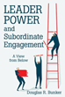 Douglas R. Bunker Releases 'Leader Power and Subordinate Engagement'
