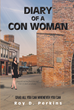 "Roy D. Perkins's New Book ""Diary of a Con Woman: Grab Whatever You Can Whenever You Can"" is an Intense, Sprawling Novel About Crime and Conscience"