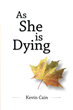 As She Is Dying Shows Readers How to Understand Death and Grief Differently