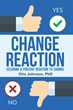"Dr. Otis Johnson's Newly Released ""Change Reaction: Securing a Positive Reaction to Change"" Is a Dynamic Paradigm Shift in How Businesses Should Handle Change"
