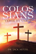 "Dr. Jack Hetzel's Newly Released ""Colossians Verse by Verse"" Is a Vital Work of Bible Scholarship Highlighting the Operational Gifts of the Holy Spirit"