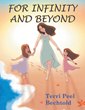 "Terri Peel Bechtold's Newly Released ""For Infinity And Beyond"" Is A Heartwarming Tale Of Unconditional Love That Lasts Forever"