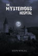 "Author Joseph Heralall's New Book ""The Mysterious Hospital"" is A Nail-Biting, Page-Turning Thriller"