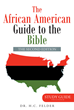 "Dr. H.C. Felder's Newly Released ""The African American Guide to the Bible"" is a Scholarly Read that Tackles the Bible's Relevance to Race, Culture, and Ethnicity"
