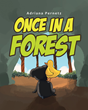 "Adriana Pernetz's Newly Released ""Once in a Forest"" is a Vivid Parable About Woodland Critters and their Surprising, Newfound Companionship with Each Other"