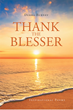 "Debra Burney's Newly Released ""Thank the Blesser: Inspirational Poems"" is a Glowing Book of Poetry for Those Who Refuse to Give up Faith"