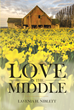 "Author Lavenia H. Niblett's Newly Released ""Love in the Middle"" is a Book of Advice, a Memoir, and a Spiritual Guide Inspired by a Long and Full Life"