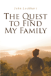 "John Lockhart's Newly Released ""The Quest to Find My Family"" is a Purpose-Driven Memoir of a Life Filled with Perspectives of Love, Family, and Struggles"