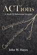 "John W. Hayes's Newly Released ""ACTions: A Book of Relational Insights"" Is a Compelling Biblical Investigation Into What Makes a Lasting Relationship"